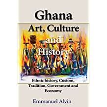 Ghana Art, Culture and History: Ethnic history, Custom, Tradition, Government and Economy