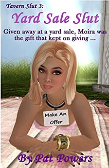 Tavern Slut 3: Yard Sale Slut: Given away at a yard sale, Moira was the gift that keeps on giving (Tavern Sluts) (English Edition) de [Powers, Pat]