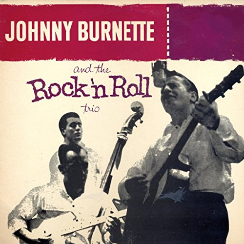 Johnny Burnette And The Rock And Roll Trio (Johnny Burnette And The Rock And Roll Trio)
