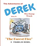 The Adventures of Derek the Dump Truck (The Forest Fire) (Volume 3)