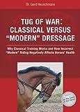 "Tug of War: Classical Versus ""Modern"" Dressage: Classical Versus ""Modern"" Dressage"