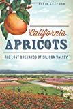 California Apricots: The Lost Orchards of Silicon Valley (American Palate)