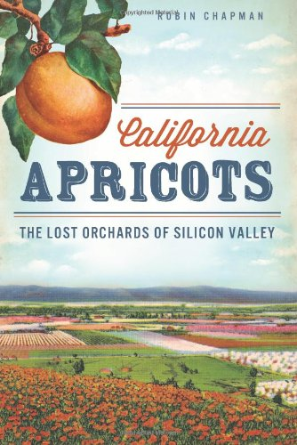 Franciscan Usa Apple - California Apricots: The Lost Orchards of Silicon Valley (American Palate)