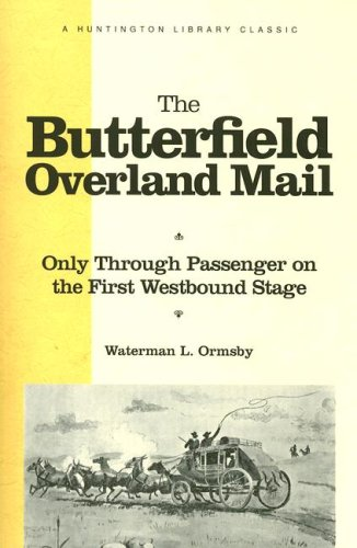 The Butterfield Overland Mail: Only Through Passenger on the First Westbound Stage (The Huntington Library Classics)