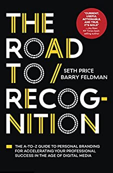 The Road to Recognition: The A-to-Z Guide to Personal Branding for Accelerating Your Professional Success in The Age of Digital Media by [Price, Seth, Feldman, Barry]
