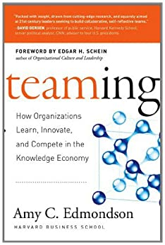 Teaming: How Organizations Learn, Innovate, and Compete in the Knowledge Economy by [Edmondson, Amy C.]