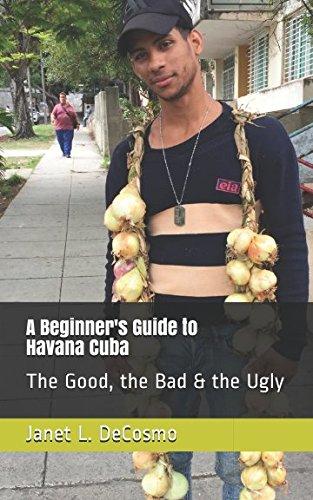 E.B.O.O.K A Beginner's Guide to Havana Cuba: The Good, the Bad & the Ugly<br />EPUB
