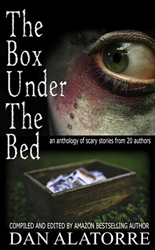 The Box Under The Bed: an anthology of horror stories from 20 authors by [Alatorre, Dan, Maruska, Allison, Ruff, Jenifer, Brazier, Lucy, Allen, J. A., Nubel, Juliet, Henry, T.A., Andrus, Ann Marie, Hackett, Heather, Helberg, Barbara Anne]