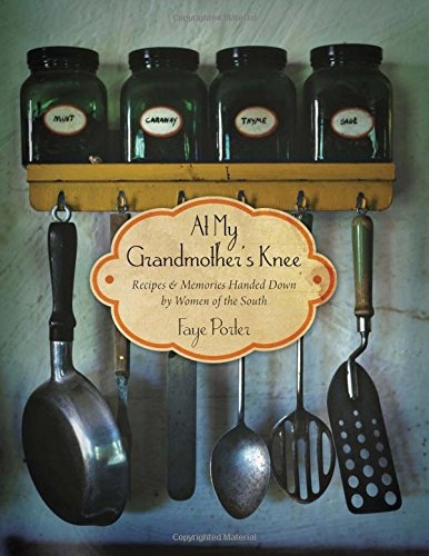 At My Grandmother's Knee: Recipes and   Memories Handed Down By Women of the South - Faye Porter