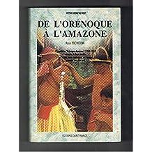 """De l'Orénoque à l'Amazone : l'Expédition """"Orénoque-Amazone"""" (1949-1950) retracée de façon inédite, par le plus jeune explorateur de l'époque, quarante ans plus tard"""