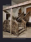 img - for Between Carpentry and Joinery: Wood Finishing Work in Europe and Medieval and Modern Architecture (Scientia Artis) book / textbook / text book