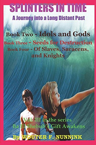 Download SPLINTERS IN TIME, A Journey into a Long Distant Past: Book Two - Idols and Gods (Ba El Shebub's Gift Awakens) (Volume 3) pdf