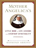 Mother Angelica's Little Book of Life Lessons and Everyday Spirituality, Mother Angelica, 1594152209