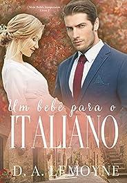 Um Bebê Para o Italiano: Série Bebês Inesperados - Livro 1