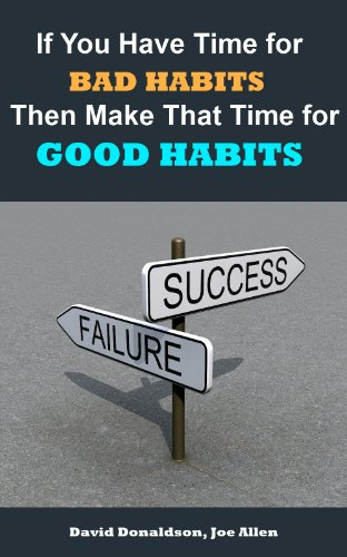 If You Have Time for Bad Habits Then Make That Time for Good Habits