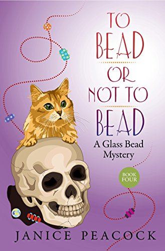 To Bead or Not to Bead (Glass Bead Mystery Series Book 4) by [Peacock, Janice]