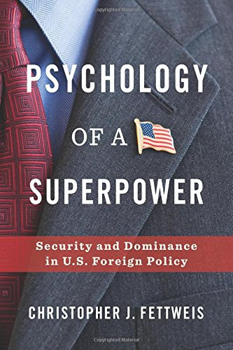 Read Online Psychology of a Superpower: Security and Dominance in U.S. Foreign Policy pdf