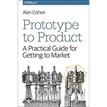 Prototype to Product: A Practical Guide for Getting to Market