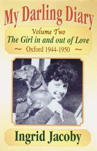 Download My Darling Diary: Volume 2: The Girl in and Out of Love - Oxford 1944-1950: Girl in and Out of Love v. 2 by Ingrid Jacoby (2006-09-22) PDF