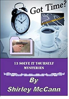 Got Time? 13 Solve It Yourself Mysteries Volume 1 (Mystery Collection) by [McCann, Shirley]