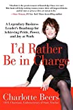 img - for I'd Rather Be in Charge: A Legendary Business Leader's Roadmap for Achieving Pride, Power, and Joy at Work book / textbook / text book