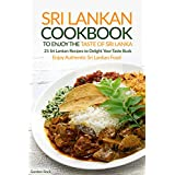 Sri Lankan Cookbook to Enjoy the Taste of Sri Lanka: 25 Sri Lankan Recipes to Delight Your Taste Buds - Enjoy Authentic Sri Lankan Food