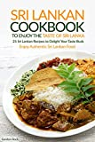 Sri Lankan Cookbook to Enjoy the Taste of Sri Lanka: 25 Sri Lankan Recipes to Delight Your Taste Buds - Enjoy Authentic Sri Lankan Food