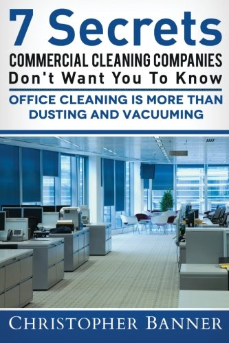 7 Secrets  Commercial Cleaning  Companies  Don't Want You To Know: Office Cleaning Is More Than Dusting and Vacuuming pdf