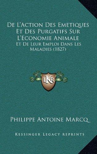 De L'Action Des Emetiques Et Des Purgatifs Sur L'Economie Animale: Et De Leur Emploi Dans Les Maladies (1827) (French Edition) pdf epub