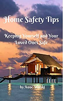 Home Safety Tips: Keeping Yourself And Your Loved Ones Safe