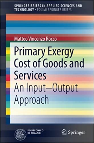 Primary Exergy Cost of Goods and Services: An Input - Output Approach (SpringerBriefs in Applied Sciences and Technology)