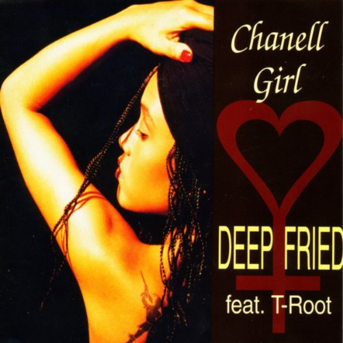 Deep Fried Feat. T Root - Chanell Girl