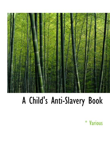 A Child's Anti-Slavery Book: Containing a Few Words About American Slave Childr ebook