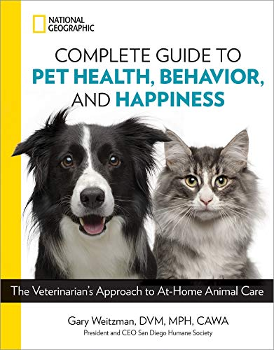 National Geographic Complete Guide to Pet Health, Behavior, and Happiness: The Veterinarian's Approach to At-Home Animal -