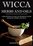 Wicca herbal magic: The Magic Wiccan guide for beginners: Herbs and oils for beginners in Wicca with simple spells
