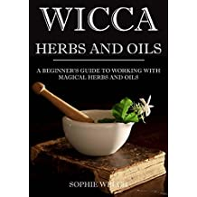 Wicca herbal magic: Wicca herbal book with simple spells: Guide for Creating a magical garden, magical spells, baths, Wicca oils and teas (wicca oils book, wicca herbs and oils)