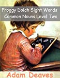 Froggy Dolch Sight Words - Common Nouns Level Two