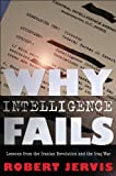 Why Intelligence Fails: Lessons from the Iranian Revolution and the Iraq War (Cornell Studies in Security Affairs), Robert L. Jervis, 0801478065