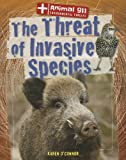 The Threat of Invasive Species, Karen O'Connor, 1433997231