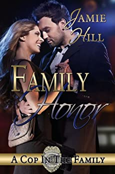 Family Honor (A Cop In The Family Book 3) by [Hill, Jamie]