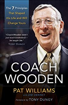 Coach Wooden: The 7 Principles That Shaped His Life and Will Change Yours by [Williams, Pat, Denney, James]