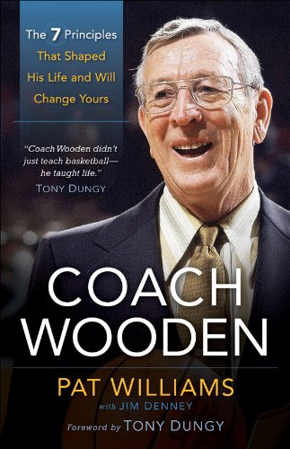 [F.R.E.E] Coach Wooden: The 7 Principles That Shaped His Life and Will Change Yours [D.O.C]