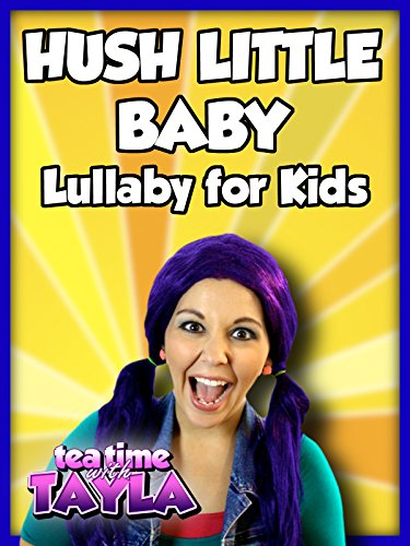 Hush Little Baby - Lullaby for Kids on Tea Time with Tayla ()