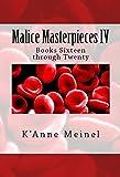 Malice Masterpieces IV: Books Sixteen through Twenty
