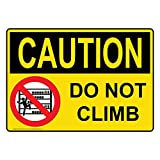 ComplianceSigns Plastic OSHA CAUTION Do Not Climb Sign, 10 X 7 in. with English Text and Symbol, Yellow
