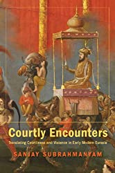 Courtly Encounters: Translating Courtliness and Violence in Early Modern Eurasia (Mary Flexner Lecture Series of Bryn Mawr College)