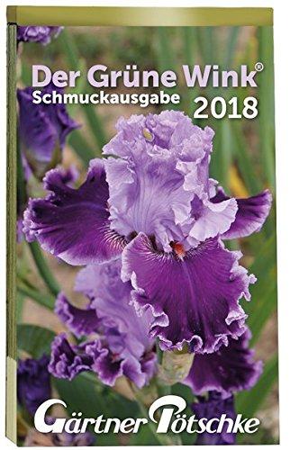 Gärtner Pötschkes Schmuckausgabe 2018: Abreißkalender Der Grüne Wink Schmuckausgabe