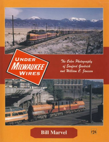 Under Milwaukee Wires (The Milwaukee Road): The Color Photography of Sanford Goodrick and William C. Janssen ()