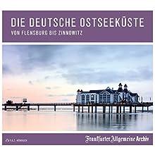Die deutsche Ostseeküste: Von Flensburg bis Zinnowitz Hörbuch von  Frankfurter Allgemeine Archiv Gesprochen von: Markus Kästle, Olaf Pessler