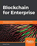 Blockchain for Enterprise: Build scalable blockchain applications with privacy, interoperability, and permissioned features